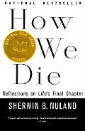 How We Die Reflections on Life's Final Chapter
