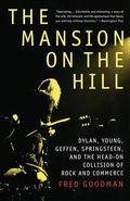 Mansion on the Hill Dylan, Young, Geffen, Springsteen, and the Head-On Collision of Rock and...