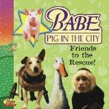 Babe Pig in the City: Friends to the Rescue!