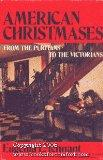 American Christmases from the Puritans to the Victorians