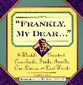 Frankly, My Dear...: The World's Greatest Comebacks, Snubs, Insults, One-Liners, and Last Words