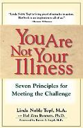 You Are Not Your Illness Seven Principles for Meeting the Challenge