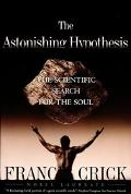 Astonishing Hypothesis The Scientific Search for the Soul