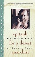 Epitaph for a Desert Anarchist The Life and Legacy of Edward Abbey