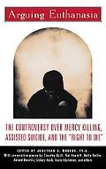 Arguing Euthanasia The Controversy over Mercy Killing, Assisted Suicide, and the
