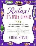 Relax! It's Only Dinner/Eat Splendidly Anytime Without Losing Your Mind Whether With Family ...