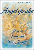 Angelspeake How to Talk With Your Angels  A Guide