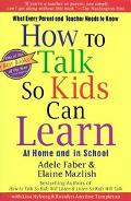 How to Talk So Kids Can Learn -- At Home and in School What Every Parent and Teacher Needs t...