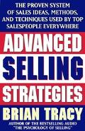Advanced Selling Strategies The Proven System of Sales Ideas, Methods, and Techniques Used b...