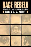 Race Rebels Culture, Politics, and the Black Working Class