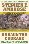 Undaunted Courage Meriwether Lewis, Thomas Jefferson, and the Opening of the American West