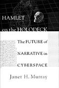 Hamlet on the Holodeck The Future of Narrative in Cyberspace
