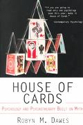 House of Cards Psychology and Psychotherapy Built on Myth