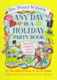 The Penny Whistle Any Day Is a Holiday Book: 24 Terrific Parties for Kids of All Ages