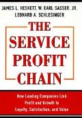 Service Profit Chain How Leading Companies Link Profit and Growth to Loyalty, Satisfaction, ...
