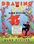 Drawing in 3-D With Mark Kistler From Amazing Androids to Zesty Zephyrs, 333 Neat Things to ...