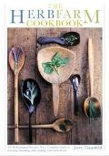Herbfarm Cookbook 200 Herb Inspired Recipies, Plus a Complete Guide to Growing