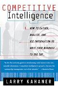 Competitive Intelligence : How to Gather, Analyze, and Use Information to Move Your Business...