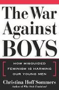 War Against Boys How Misguided Feminism Is Harming Our Young Men