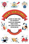 You're Certifiable The Alternative Career Guide to More Than 700 Certificate Programs, Trade...
