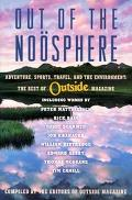 Out of the Noosphere Adventure, Sports, Travel, and the Environment  The Best of Outside Mag...