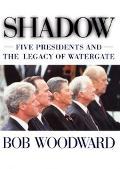 Shadow: Five Presidents and the Legacy of Watergate 1974-1999