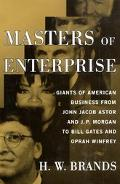 Masters of Enterprise Giants of American Business from John Jacob Astor and J.P. Morgan to B...