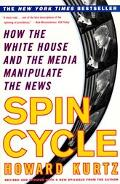 Spin Cycle How the White House and the Media Manipulate the News