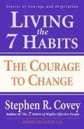 Living the 7 Habits The Courage to Change