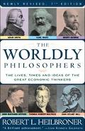 Worldly Philosophers The Lives, Times, and Ideas of the Great Economic Thinkers