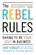 Rebel Rules Daring to Be Yourself in Business