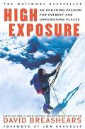 High Exposure An Enduring Passion for Everest and Unforgiving Places