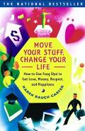 Move Your Stuff, Change Your Life How to Use Feng Shui to Get Love, Money, Respect and Happi...