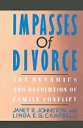 Impasses of Divorce The Dynamics and Resolution of Family Conflict