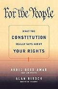 For the People What the Constitution Really Says About Your Rights