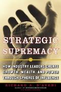 Strategic Supremacy How Industry Leaders Create Growth, Wealth, and Power Through Spheres of...