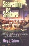 Searching for Seekers Ministry With a New Generation of the Unchurched