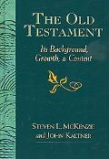 Old Testament: Its Background, Growth, & Content
