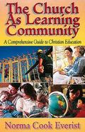Church As Learning Community A Comprehensive Guide to Christian Education