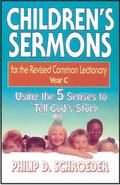 Children's Sermons for the Revised Common Lectionary, Year C Using the 5 Senses to Tell God'...