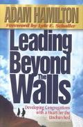Leading Beyond the Walls Developing Congregations With a Heart for the Unchurched