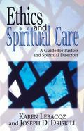 Ethics and Spiritual Care A Guide for Pastors, Chaplains, and Spiritual Directors