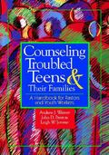 Counseling Troubled Teens and Their Families A Handbook for Pastors and Youth Workers