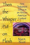 Then the Whisper Put on Flesh New Testament Ethics in an African American Context