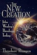 New Creation John Wesley's Theology Today