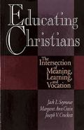 Educating Christians The Intersection of Meaning, Learning, and Vocation