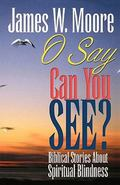 O Say Can You See? Biblical Stories About Spiritual Blindness