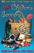 More Children's Sermons to Go 52 Take-Home Lessons About God