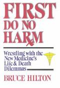 First Do No Harm Wrestling With the New Medicine's Life and Death Dilemmas