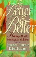 For Better and Better: Building a Healthy Marriage for a Lifetime - Jeanette C. Lauer - Pape...